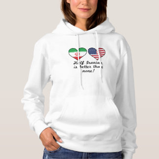 Half Iranian Is Better Than None Hoodie