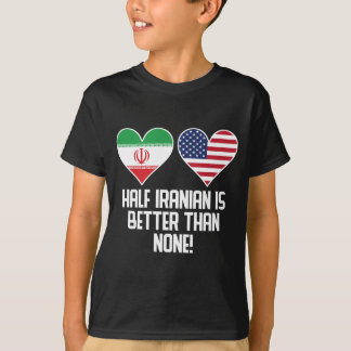 Half Iranian Is Better Than None T-Shirt
