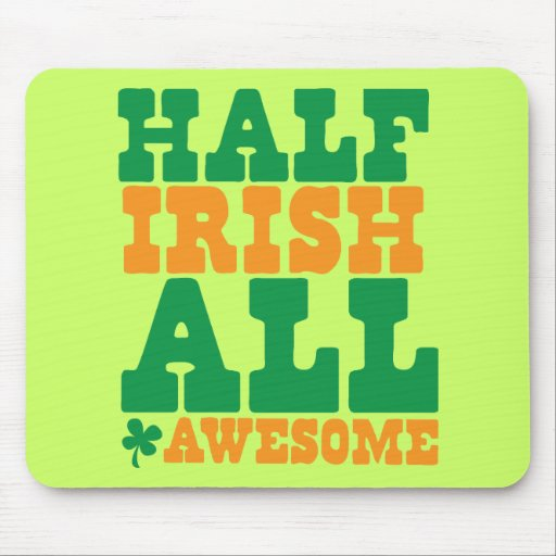 HALF IRISH ALL AWESOME funny St Patrick's day Mouse Pad