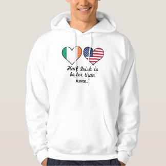 Half Irish Is Better Than None Hoodie