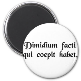 Half is done when the beginning is done. 6 cm round magnet
