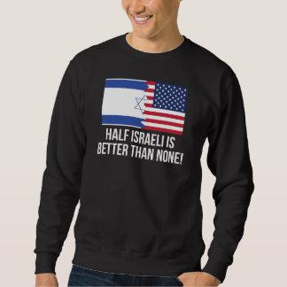 Half Israeli Is Better Than None Sweatshirt