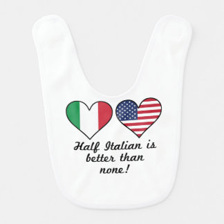 Half Italian Is Better Than None Bib