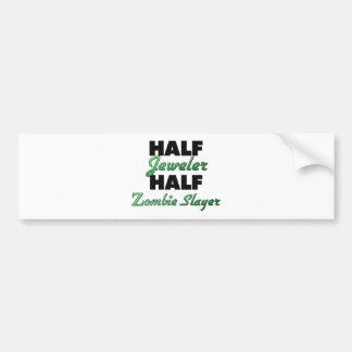 Half Jeweler Half Zombie Slayer Bumper Sticker