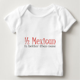 1595a3e45 Half Mexican Baby Tops & T-Shirts | Zazzle.com.au