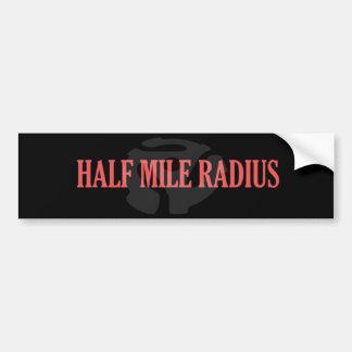 Half Mile Radius - bumper sticker