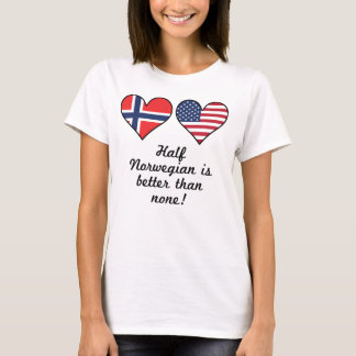 Half Norwegian Is Better Than None T-Shirt