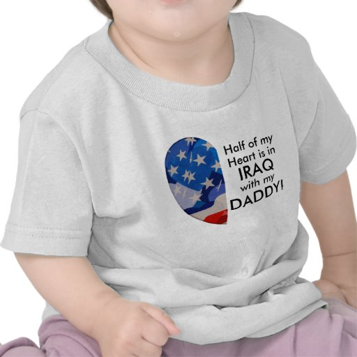 Half of my Heart is in Iraq with my Daddy! T-shirt