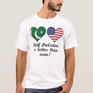 Half Pakistani Is Better Than None T-Shirt