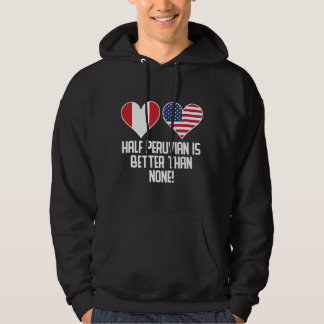 Half Peruvian Is Better Than None Hoodie