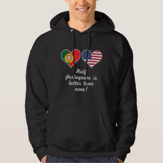 Half Portuguese Is Better Than None Hoodie