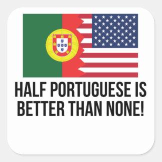 Half Portuguese Is Better Than None Square Sticker