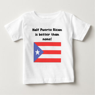 Half Puerto Rican Is Better Than None Baby T-Shirt