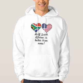 Half South African Is Better Than None Hoodie