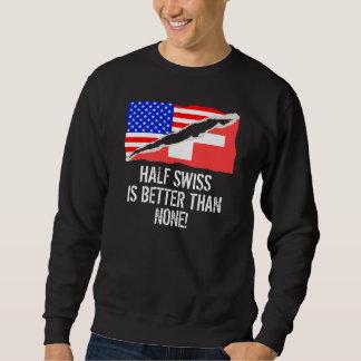 Half Swiss Is Better Than None Sweatshirt