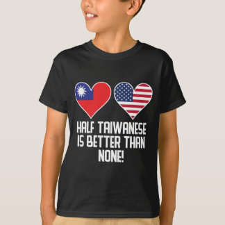 Half Taiwanese Is Better Than None T-Shirt