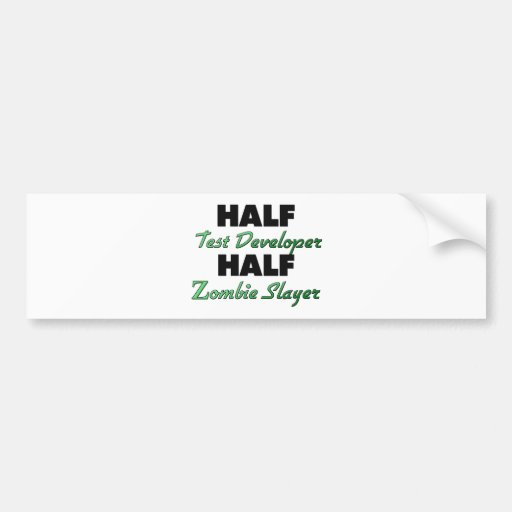Half Test Developer Half Zombie Slayer Bumper Stickers