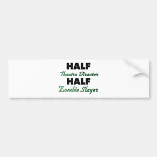 Half Theatre Director Half Zombie Slayer Bumper Sticker