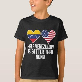 Half Venezuelan Is Better Than None T-Shirt