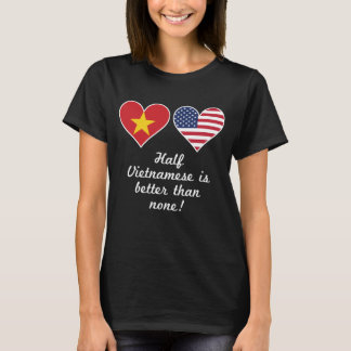 Half Vietnamese Is Better Than None T-Shirt