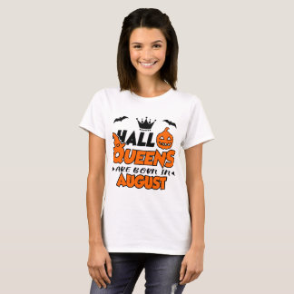 HALLOQUEENS ARE BORN IN AUGUST T-Shirt
