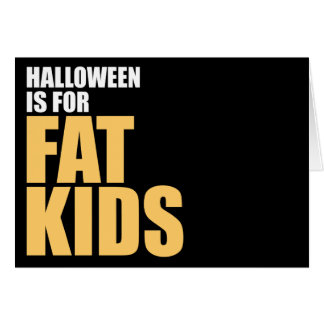 Halloween is for Fat Kids Greeting Card