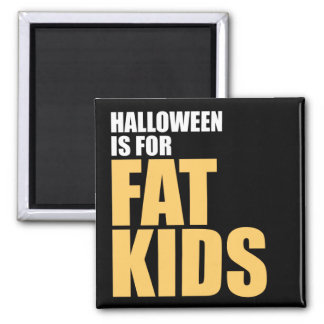 Halloween is for Fat Kids Square Magnet