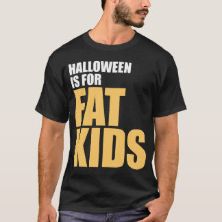 Halloween is for Fat Kids T-Shirt
