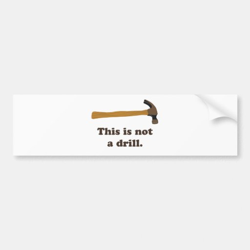 Hammer - This is Not a Drill Bumper Stickers