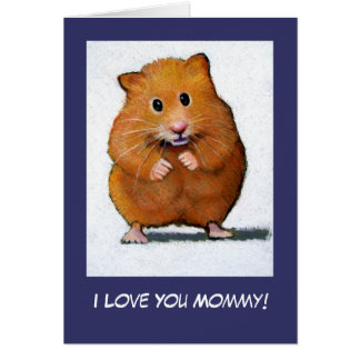 HAMSTER: I Love You Mommy! Card
