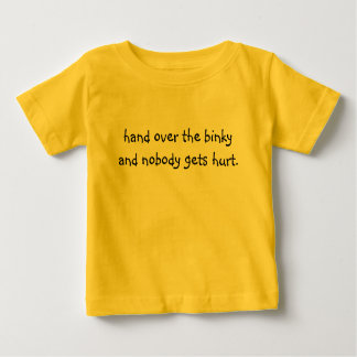 hand over the binky and nobody gets hurt. baby T-Shirt