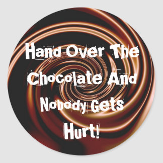 Hand Over The Chocolate... Classic Round Sticker