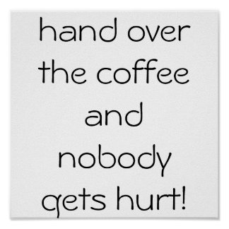 hand over the coffee and nobody gets hurt! poster