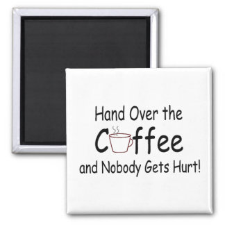 Hand Over The Coffee And Nobody Gets Hurt Square Magnet