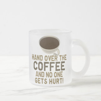 Hand Over The COFFEE! Frosted Glass Mug