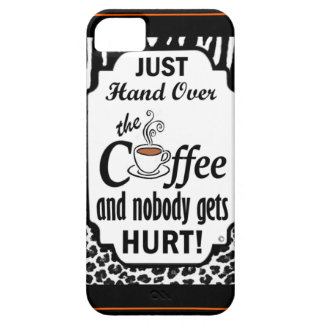 Hand Over the Coffee iPhone 5 Covers