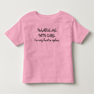 HANDLE ME WITH CARE: I'm very hard to replace. Toddler T-Shirt