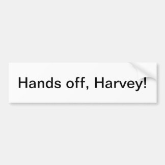 """""""Hands off, Harvey!"""" bumper sticker"""