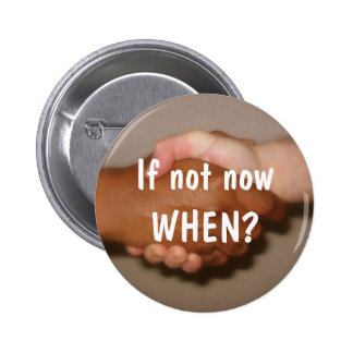 "Handshake - ""If not now WHEN?"" 6 Cm Round Badge"