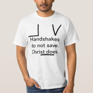 Handshakes do not save. Christ does. Shirts