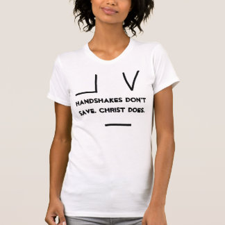 Handshakes Don't Save. Christ Does. T-Shirt