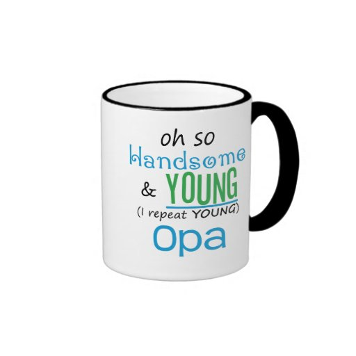 Handsome and Young Opa Coffee Mugs