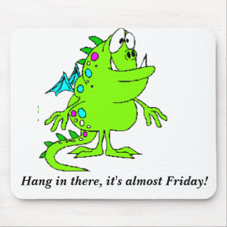Hang in there, it's almost Friday! Mouse Pad