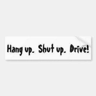Hang up. Shut up. Drive! Bumper Sticker
