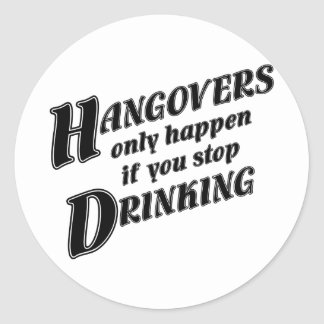 Hangovers only happen if you stop drinking classic round sticker