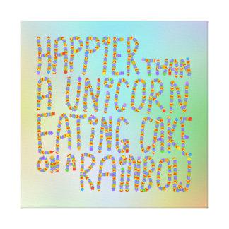 Happier Than A Unicorn Eating Cake On A Rainbow. Canvas Prints