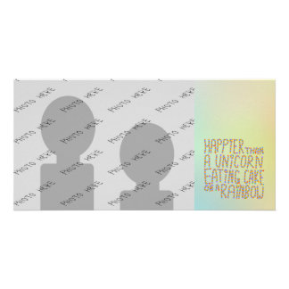 Happier Than A Unicorn Eating Cake On A Rainbow. Photo Card Template