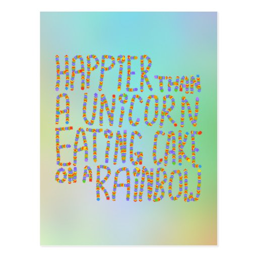 Happier Than A Unicorn Eating Cake On A Rainbow. Post Card
