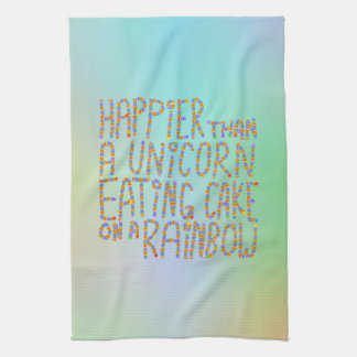 Happier Than A Unicorn Eating Cake On A Rainbow. Towels