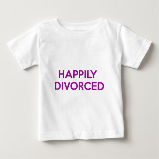 Happily Divorced - Happy To Be Divorced Baby T-Shirt